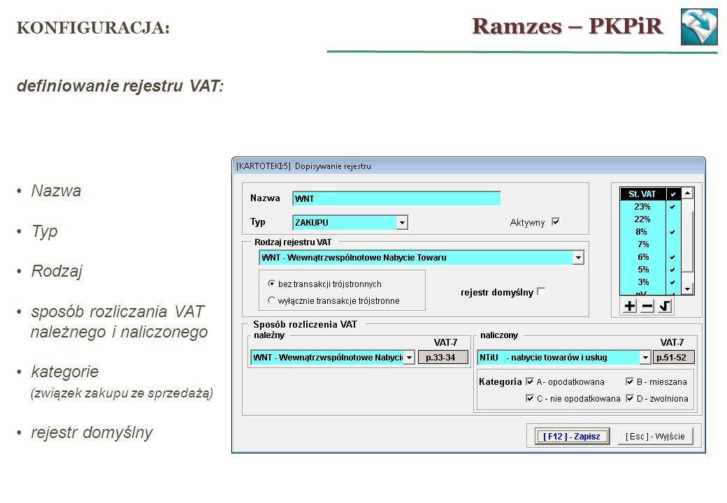 Nazwa Typ Rodzaj sposób rozliczania VAT należnego i naliczonego kategorie (związek zakupu ze sprzedażą) rejestr domyślny Ramzes – PKPiR KONFIGURACJA: