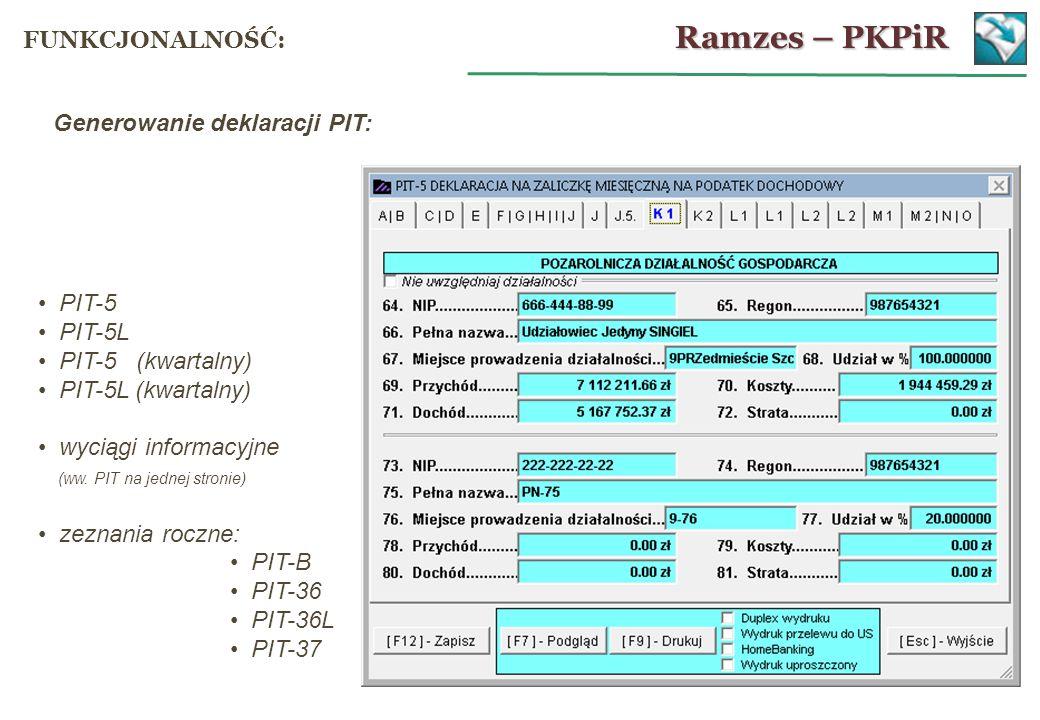 Generowanie deklaracji PIT: PIT-5 PIT-5L PIT-5 (kwartalny) PIT-5L (kwartalny) wyciągi informacyjne (ww. PIT na jednej stronie) zeznania roczne: PIT-B