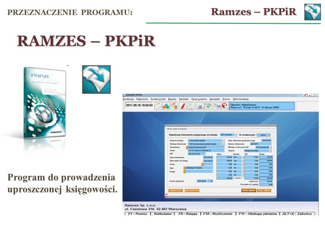 szybkie i łatwe wprowadzanie dokumentów, równoległe prowadzenie ewidencji przychodów i rozchodów oraz rejestrów VAT, pobieranie dokumentów (pojedynczo lub zbiorowo) z modułów sprzedażowych Aplikacji RAMZES (Faktura, Magazyn) oraz innych programów ( wg ustalonego formatu plików wymiany ) bogata funkcjonalność Ramzes – PKPiR ZALETY PROGRAMU: