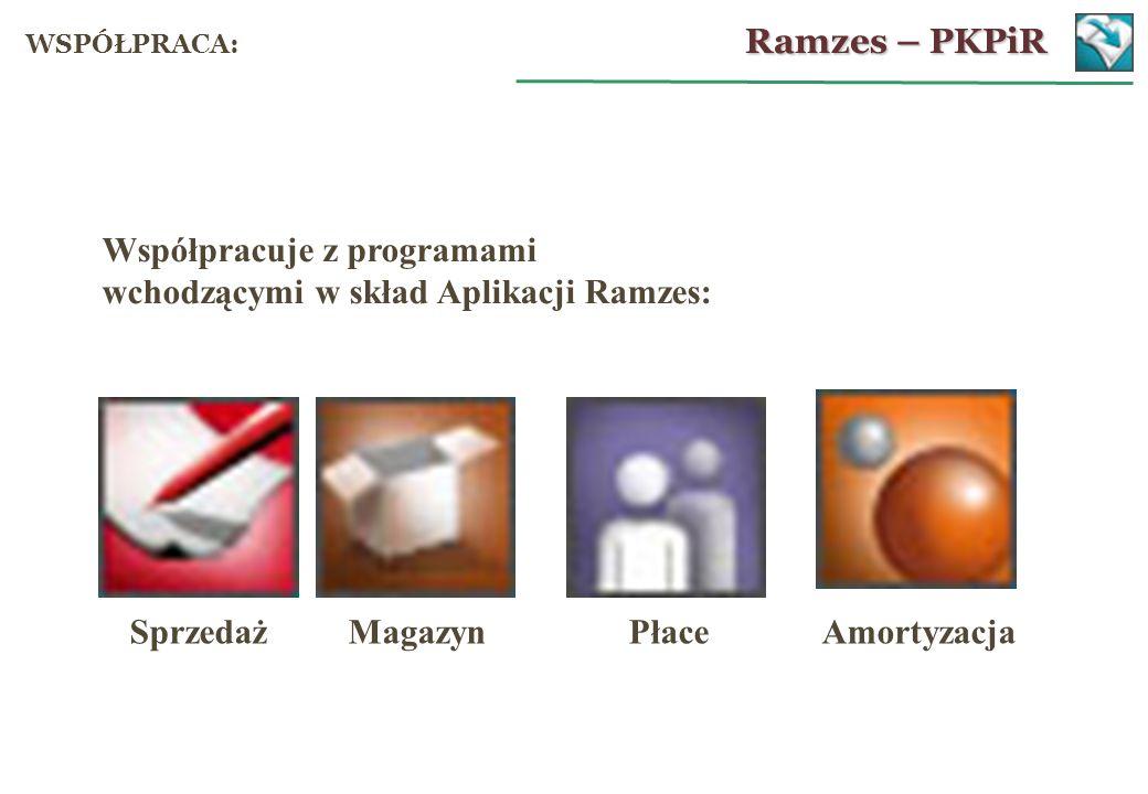 Współpracuje z programami wchodzącymi w skład Aplikacji Ramzes: Sprzedaż Magazyn Płace Amortyzacja Ramzes – PKPiR WSPÓŁPRACA: