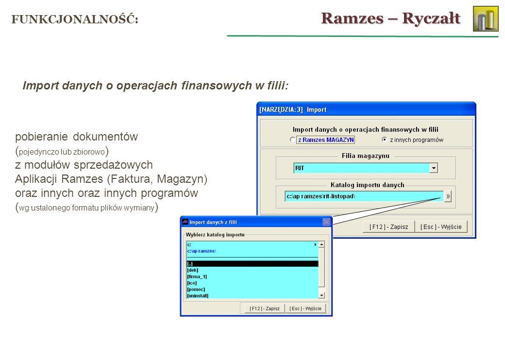 pobieranie dokumentów ( pojedynczo lub zbiorowo ) z modułów sprzedażowych Aplikacji Ramzes (Faktura, Magazyn) oraz innych oraz innych programów ( wg ustalonego formatu plików wymiany ) Import danych o operacjach finansowych w filii: Ramzes – Ryczałt FUNKCJONALNOŚĆ: