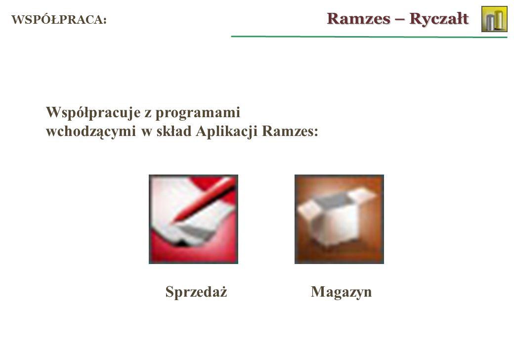 Współpracuje z programami wchodzącymi w skład Aplikacji Ramzes: Sprzedaż Magazyn Ramzes – Ryczałt WSPÓŁPRACA: