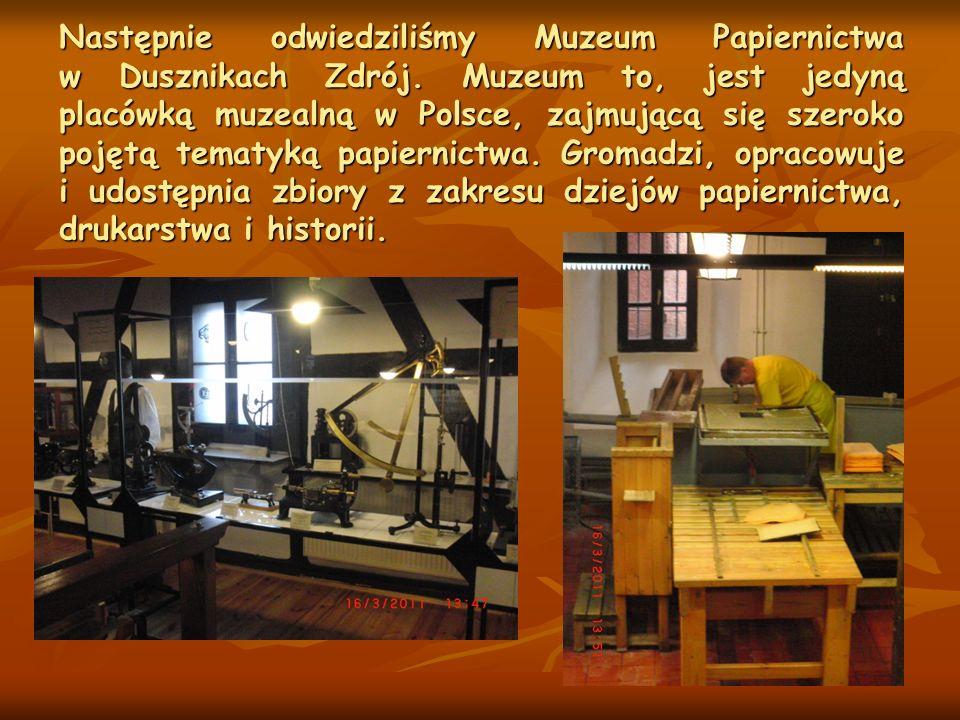 Następnie odwiedziliśmy Muzeum Papiernictwa w Dusznikach Zdrój.
