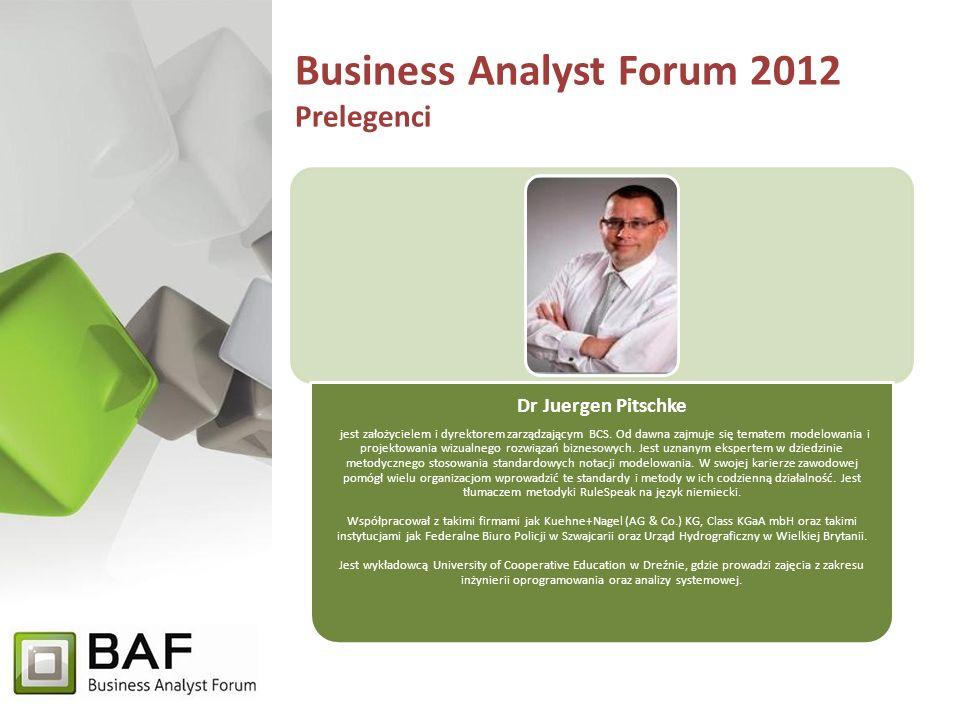 Business Analyst Forum 2012 Prelegenci Dr Juergen Pitschke jest założycielem i dyrektorem zarządzającym BCS.