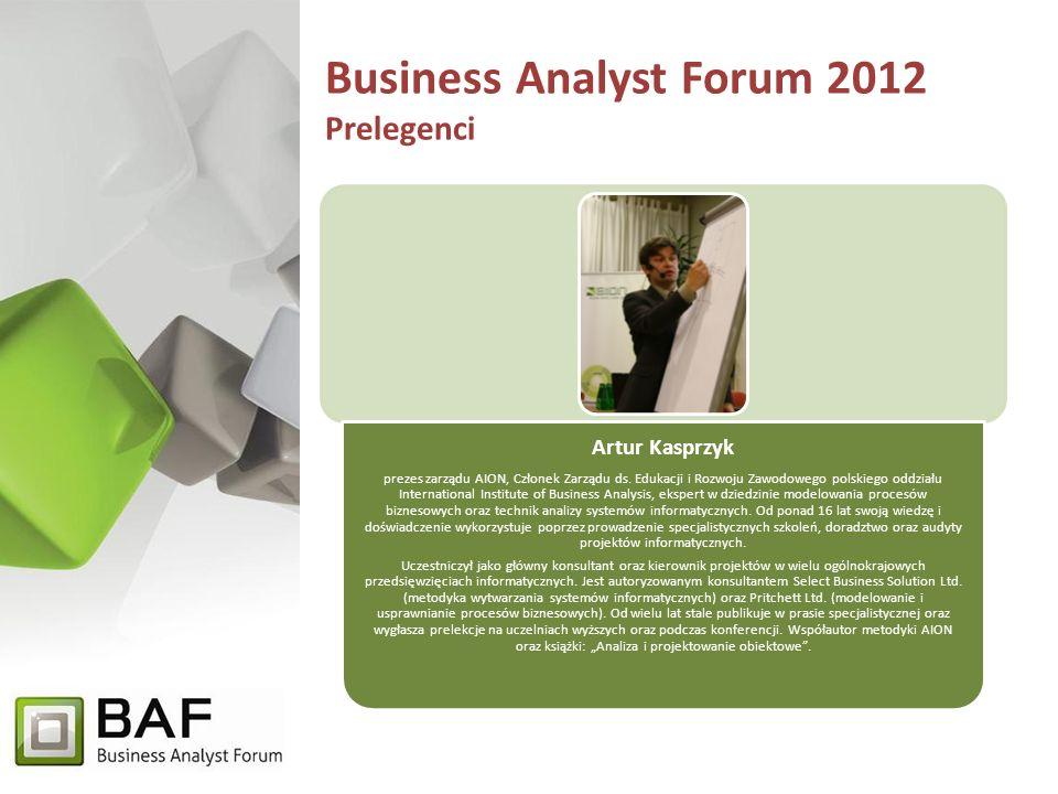 Business Analyst Forum 2012 Prelegenci Artur Kasprzyk prezes zarządu AION, Członek Zarządu ds.