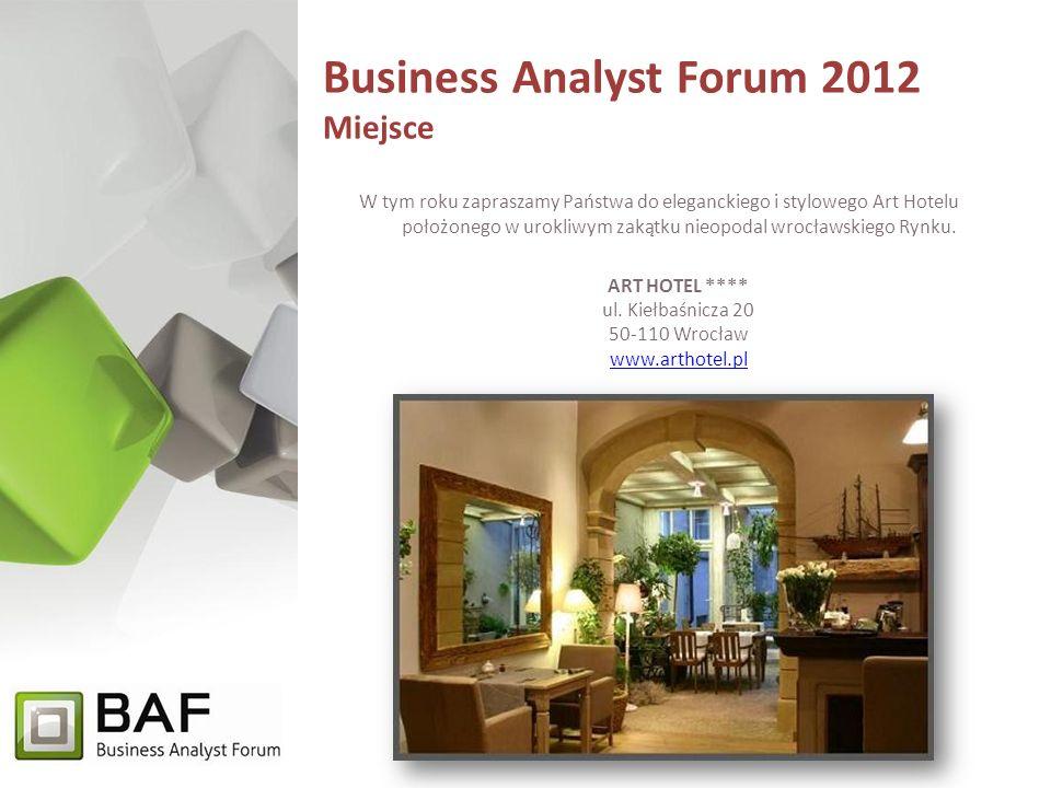 Business Analyst Forum 2012 Miejsce W tym roku zapraszamy Państwa do eleganckiego i stylowego Art Hotelu położonego w urokliwym zakątku nieopodal wrocławskiego Rynku.