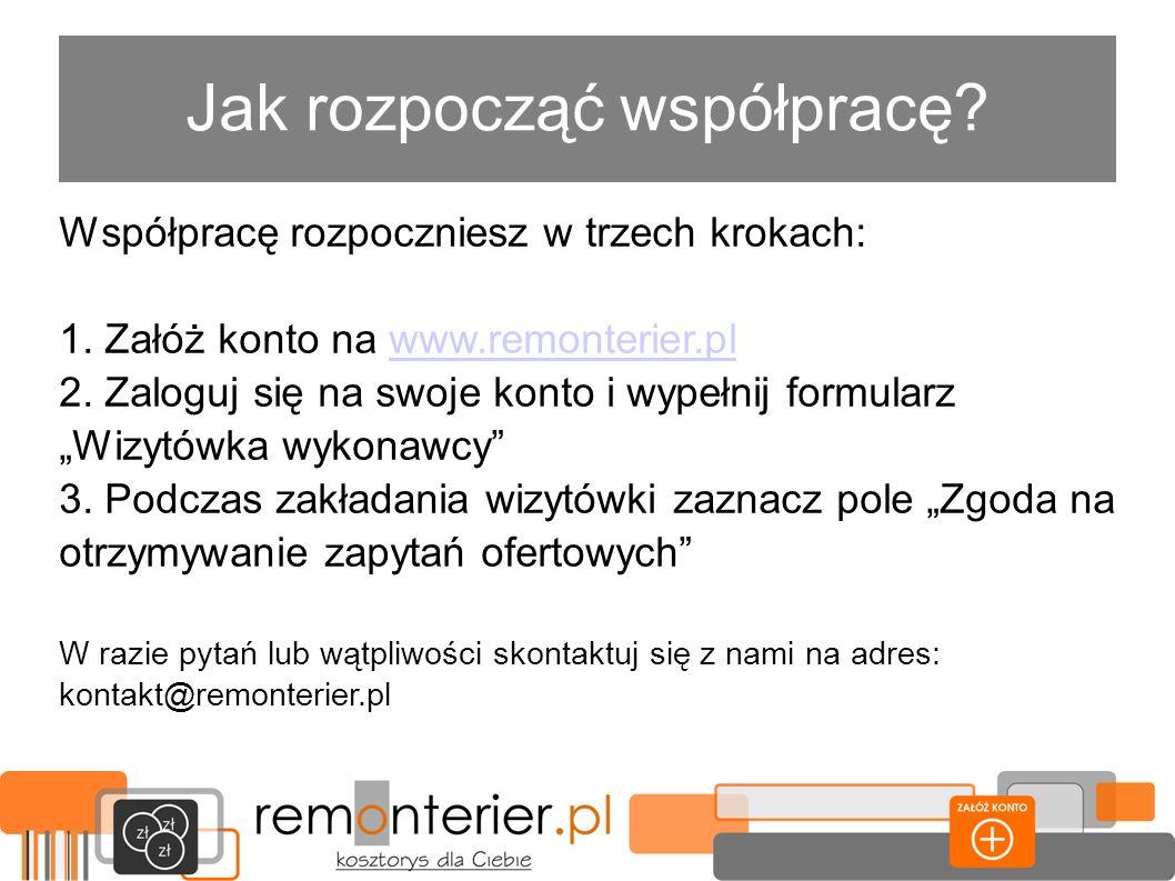 Jak rozpocząć współpracę? Współpracę rozpoczniesz w trzech krokach: 1. Załóż konto na www.remonterier.plwww.remonterier.pl 2. Zaloguj się na swoje kon