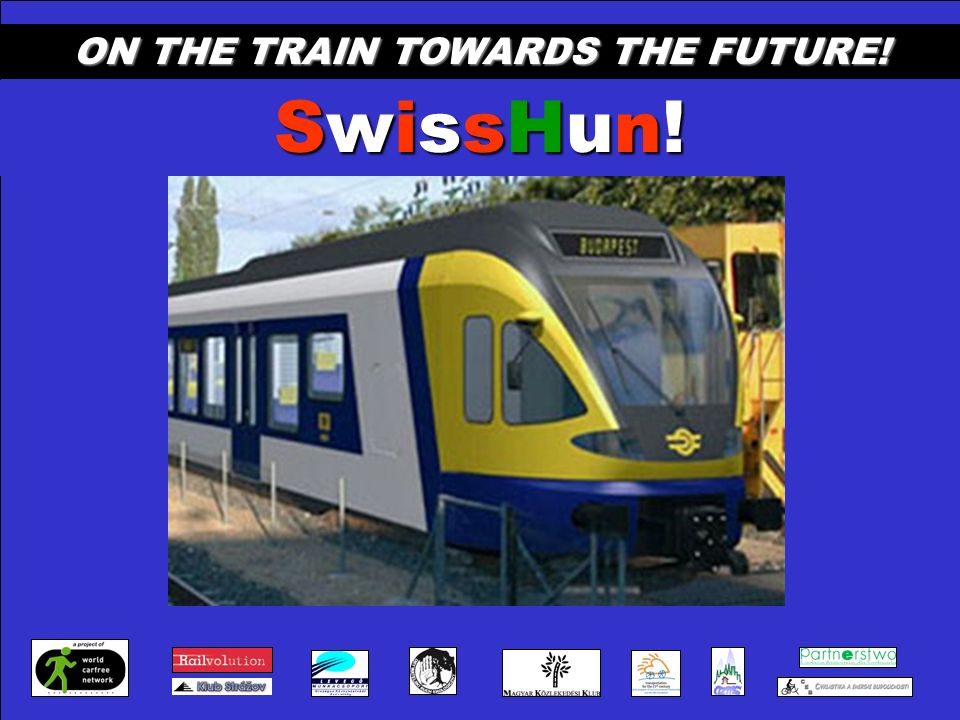 ON THE TRAIN TOWARDS THE FUTURE! SwissHun!SwissHun!SwissHun!SwissHun!