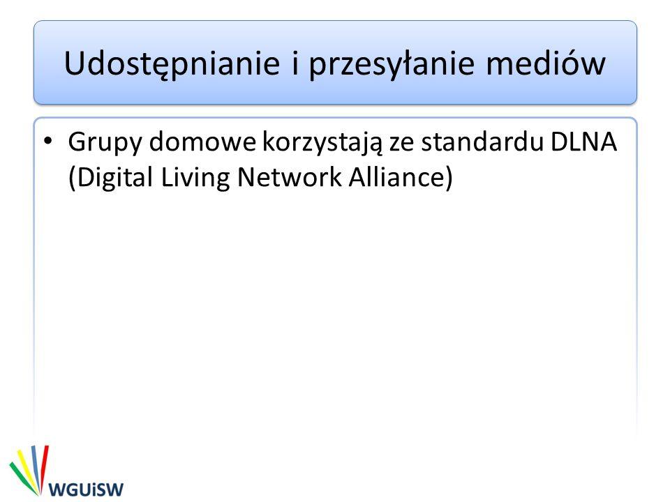 Udostępnianie i przesyłanie mediów Grupy domowe korzystają ze standardu DLNA (Digital Living Network Alliance)
