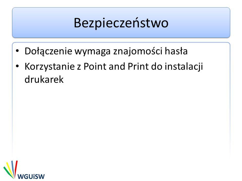 Bezpieczeństwo Dołączenie wymaga znajomości hasła Korzystanie z Point and Print do instalacji drukarek