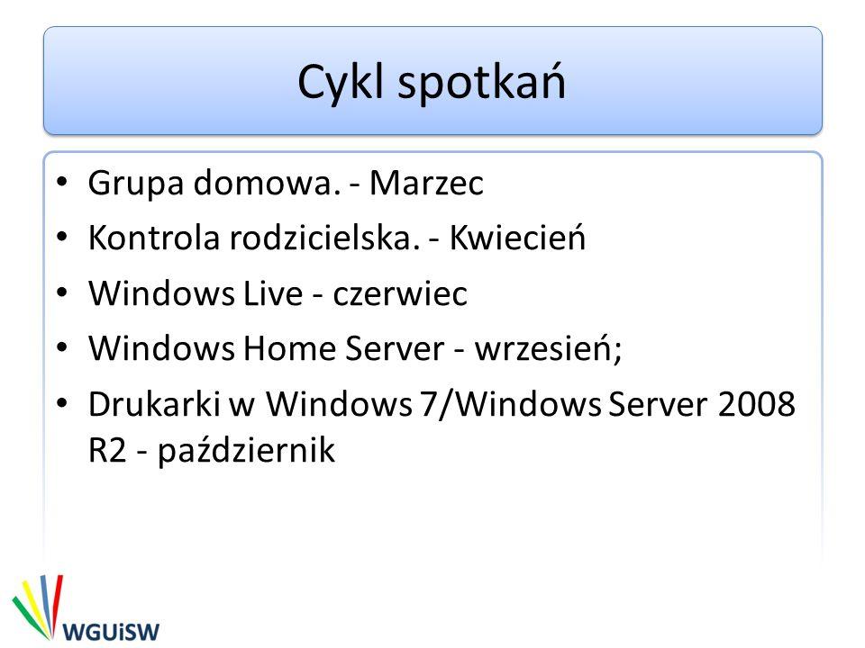 Cykl spotkań Grupa domowa. - Marzec Kontrola rodzicielska. - Kwiecień Windows Live - czerwiec Windows Home Server - wrzesień; Drukarki w Windows 7/Win
