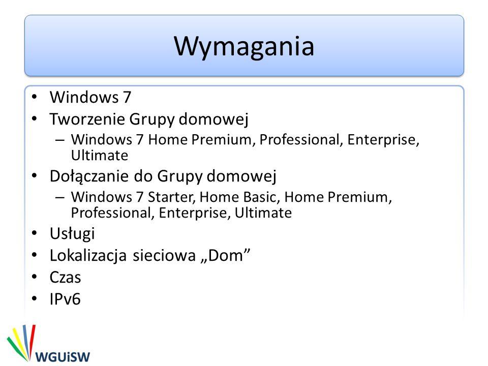 Wymagania Windows 7 Tworzenie Grupy domowej – Windows 7 Home Premium, Professional, Enterprise, Ultimate Dołączanie do Grupy domowej – Windows 7 Start