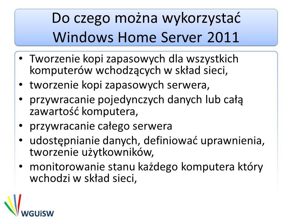 Do czego można wykorzystać Windows Home Server 2011 Tworzenie kopi zapasowych dla wszystkich komputerów wchodzących w skład sieci, tworzenie kopi zapa