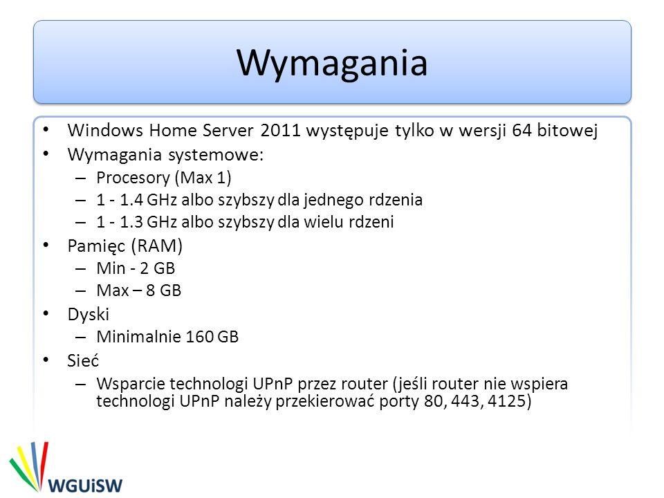 Wymagania Windows Home Server 2011 występuje tylko w wersji 64 bitowej Wymagania systemowe: – Procesory (Max 1) – 1 - 1.4 GHz albo szybszy dla jednego