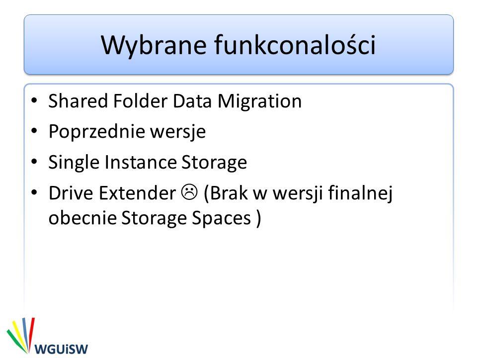 Wybrane funkconalości Shared Folder Data Migration Poprzednie wersje Single Instance Storage Drive Extender (Brak w wersji finalnej obecnie Storage Sp