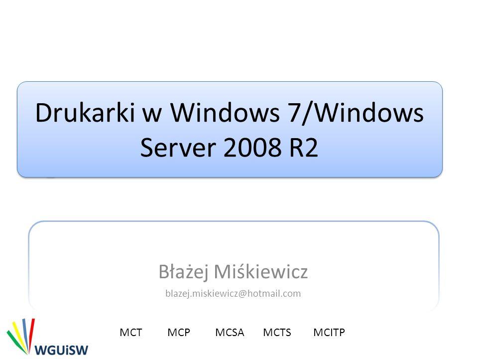 Drukarki w Windows 7/Windows Server 2008 R2 Błażej Miśkiewicz blazej.miskiewicz@hotmail.com MCTMCP MCSA MCTS MCITP