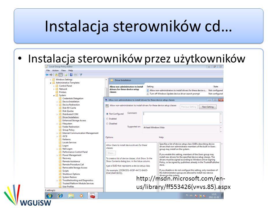 Instalacja sterowników cd… Instalacja sterowników przez użytkowników http://msdn.microsoft.com/en- us/library/ff553426(v=vs.85).aspx