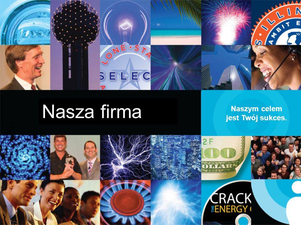 Nasza firma Naszym celem jest Twój sukces. Our Compa ny