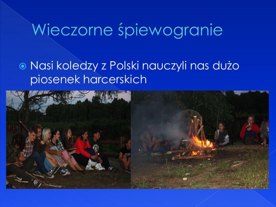 Nasi koledzy z Polski nauczyli nas dużo piosenek harcerskich