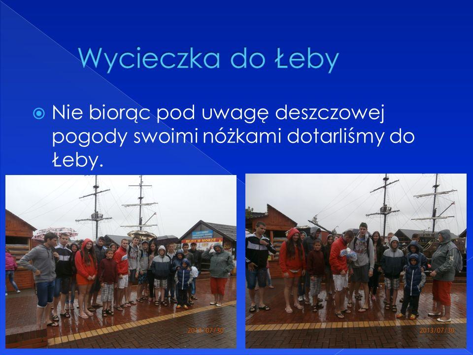 Nie biorąc pod uwagę deszczowej pogody swoimi nóżkami dotarliśmy do Łeby.