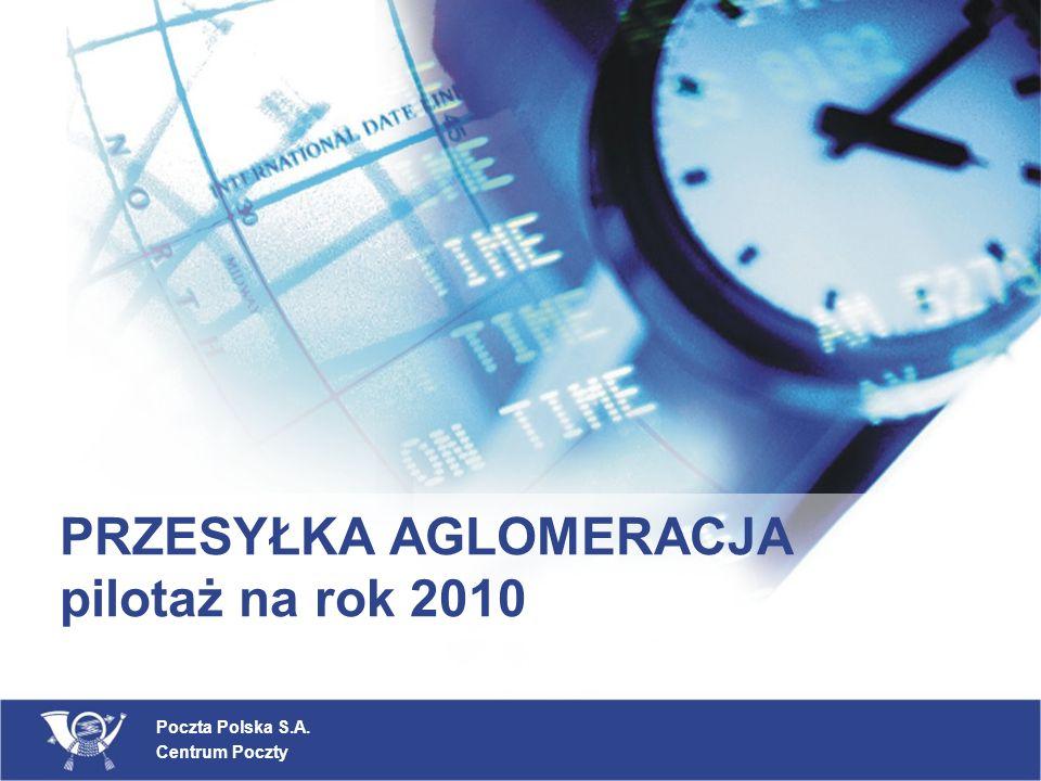 Poczta Polska S.A. Centrum Poczty PRZESYŁKA AGLOMERACJA pilotaż na rok 2010