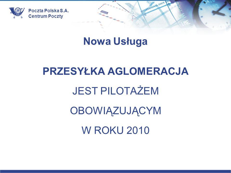 Poczta Polska S.A. Centrum Poczty Nowa Usługa PRZESYŁKA AGLOMERACJA JEST PILOTAŻEM OBOWIĄZUJĄCYM W ROKU 2010