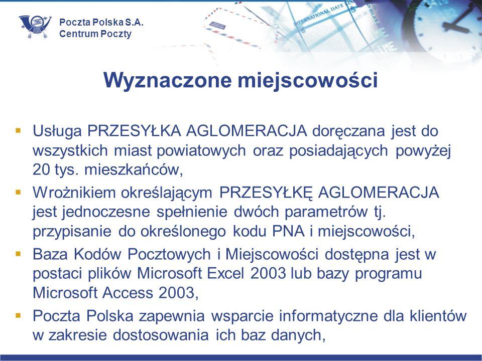Poczta Polska S.A. Centrum Poczty Wyznaczone miejscowości Usługa PRZESYŁKA AGLOMERACJA doręczana jest do wszystkich miast powiatowych oraz posiadający