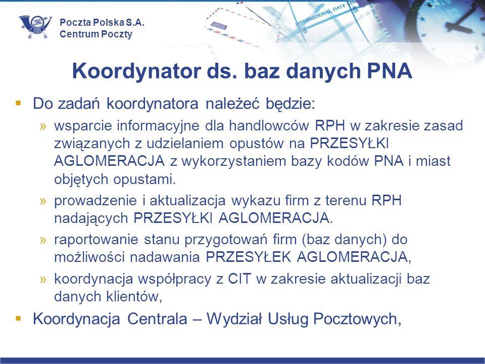 Poczta Polska S.A. Centrum Poczty Koordynator ds. baz danych PNA Do zadań koordynatora należeć będzie: »wsparcie informacyjne dla handlowców RPH w zak