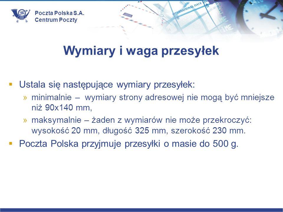 Poczta Polska S.A. Centrum Poczty Wymiary i waga przesyłek Ustala się następujące wymiary przesyłek: »minimalnie – wymiary strony adresowej nie mogą b