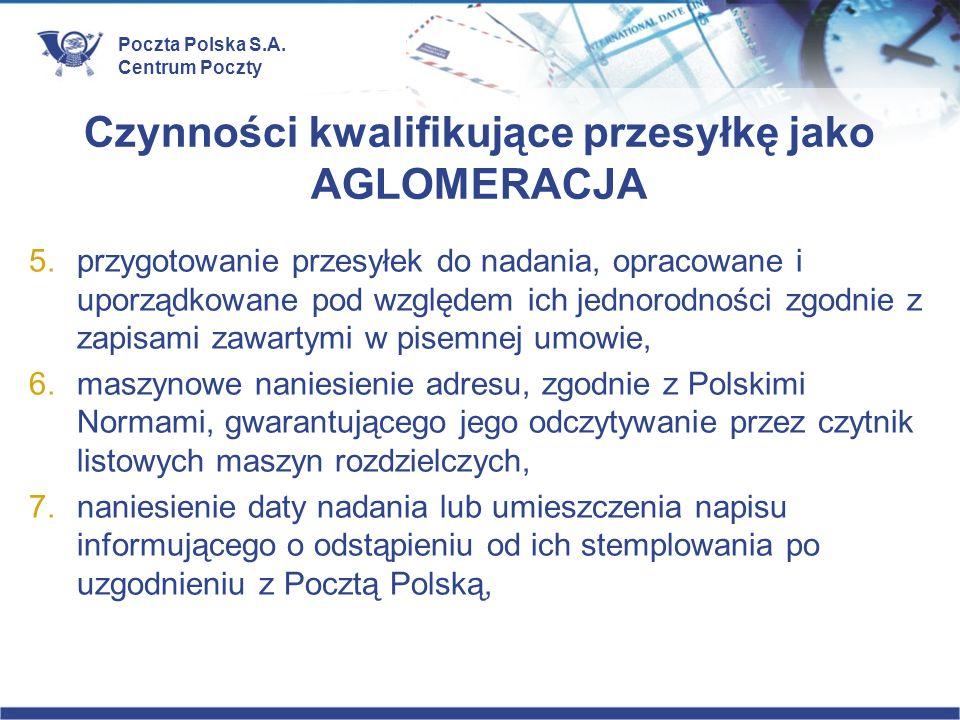Poczta Polska S.A. Centrum Poczty Czynności kwalifikujące przesyłkę jako AGLOMERACJA 5.przygotowanie przesyłek do nadania, opracowane i uporządkowane