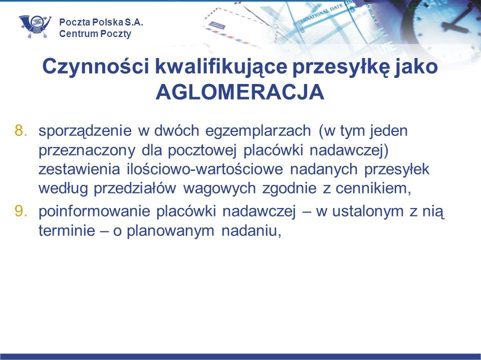 Poczta Polska S.A. Centrum Poczty Czynności kwalifikujące przesyłkę jako AGLOMERACJA 8.sporządzenie w dwóch egzemplarzach (w tym jeden przeznaczony dl