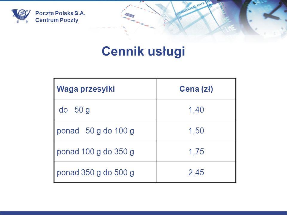 Poczta Polska S.A. Centrum Poczty Cennik usługi Waga przesyłkiCena (zł) do 50 g1,40 ponad 50 g do 100 g1,50 ponad 100 g do 350 g1,75 ponad 350 g do 50
