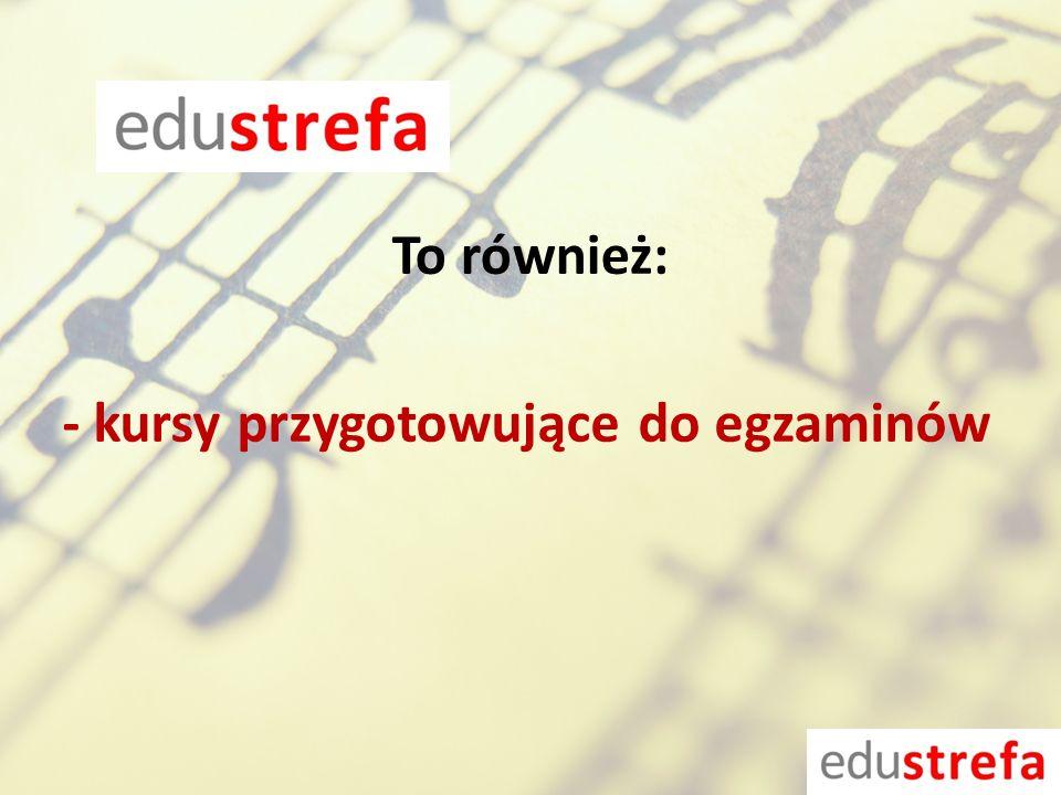 - kursy przygotowujące do egzaminów To również: