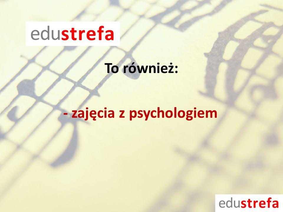 - zajęcia z psychologiem To również: