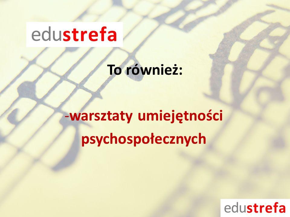 -warsztaty umiejętności psychospołecznych To również: