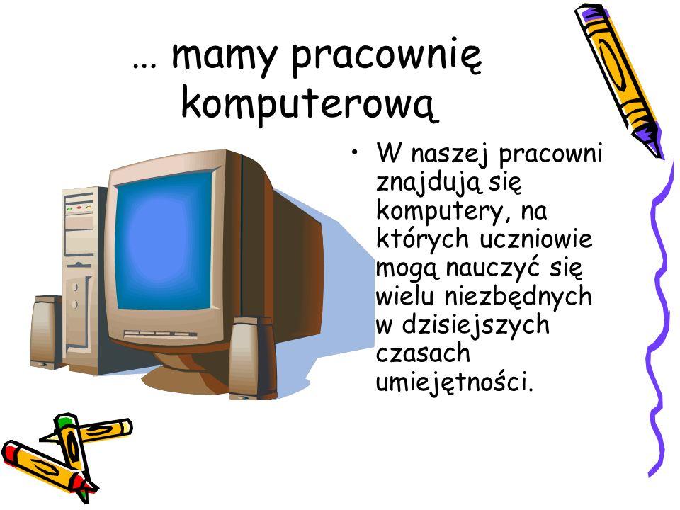 … mamy pracownię komputerową W naszej pracowni znajdują się komputery, na których uczniowie mogą nauczyć się wielu niezbędnych w dzisiejszych czasach