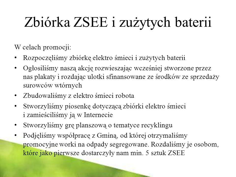 Zbiórka ZSEE i zużytych baterii W celach promocji: Rozpoczęliśmy zbiórkę elektro śmieci i zużytych baterii Ogłosiliśmy naszą akcję rozwieszając wcześn