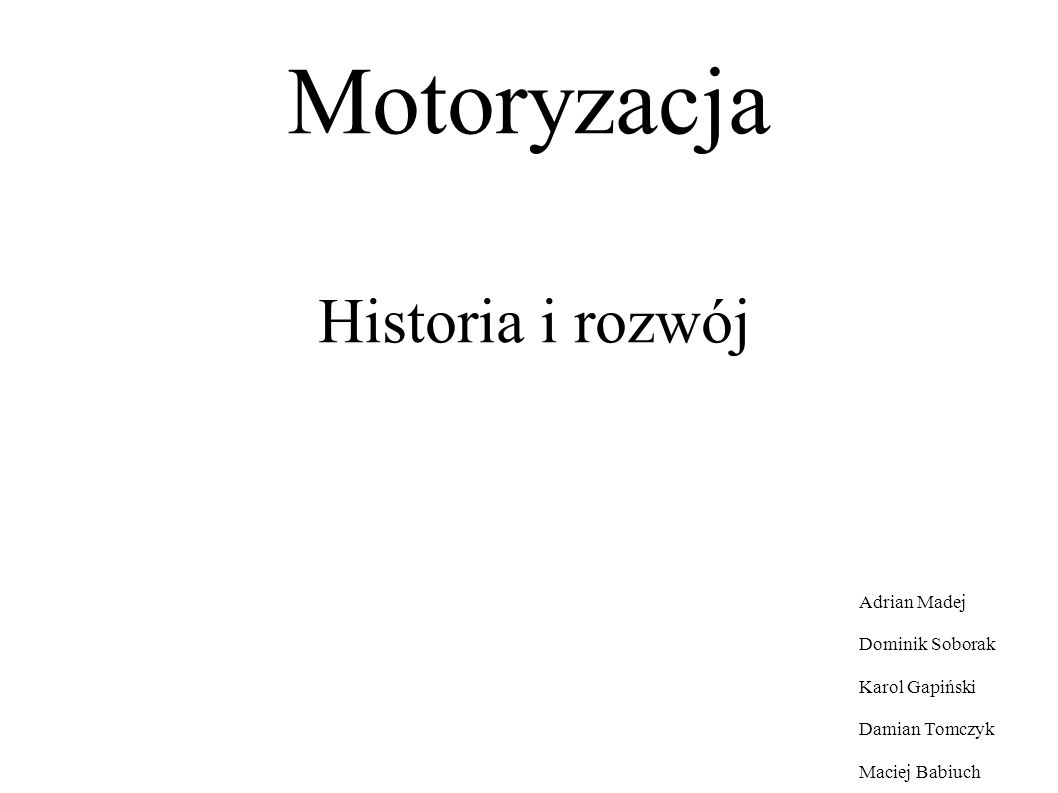 Motoryzacja Historia i rozwój Adrian Madej Dominik Soborak Karol Gapiński Damian Tomczyk Maciej Babiuch