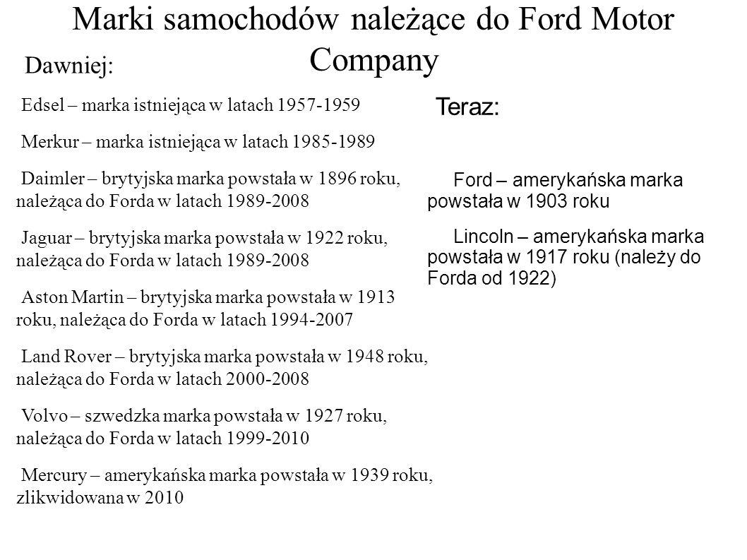 Marki samochodów należące do Ford Motor Company Dawniej: Edsel – marka istniejąca w latach 1957-1959 Merkur – marka istniejąca w latach 1985-1989 Daim