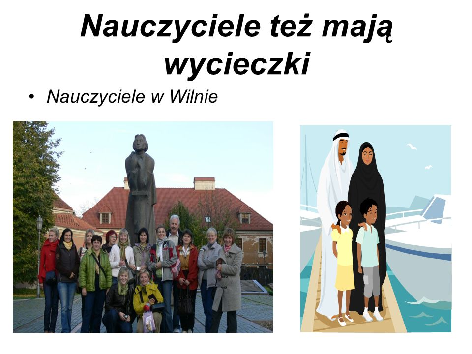 Nauczyciele też mają wycieczki Nauczyciele w Wilnie