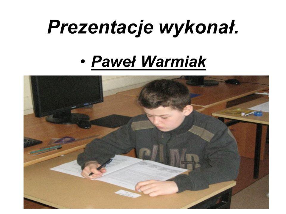 Prezentacje wykonał. Paweł Warmiak