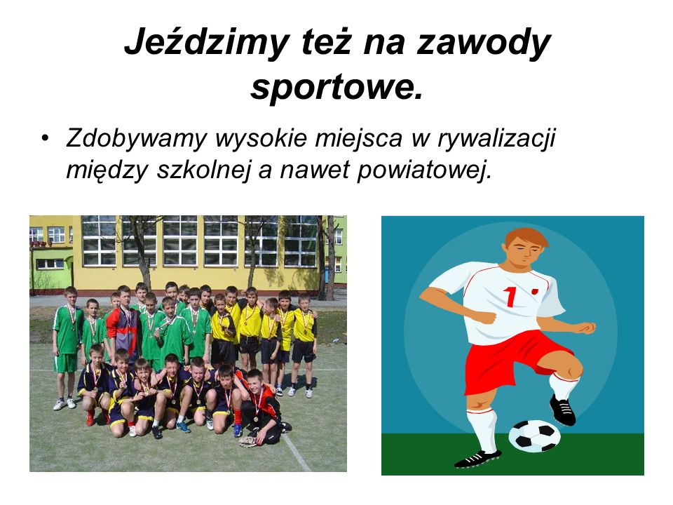 Jeździmy też na zawody sportowe.