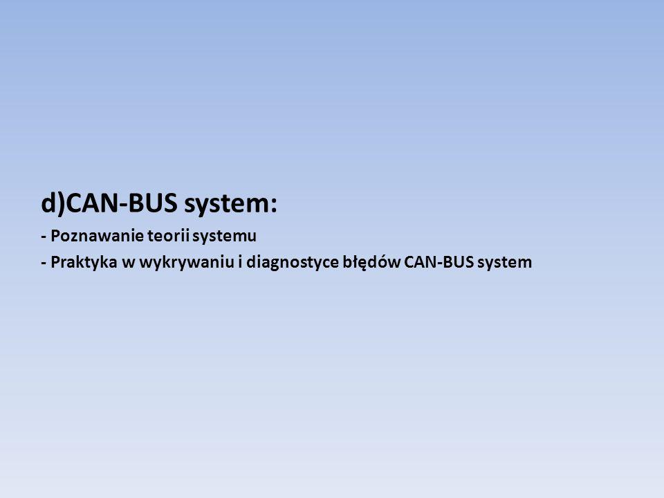 d)CAN-BUS system: - Poznawanie teorii systemu - Praktyka w wykrywaniu i diagnostyce błędów CAN-BUS system