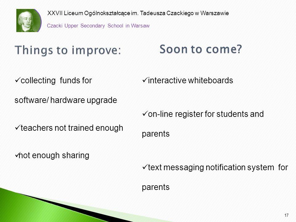 XXVII Liceum Ogólnokształcące im. Tadeusza Czackiego w Warszawie 17 interactive whiteboards on-line register for students and parents text messaging n