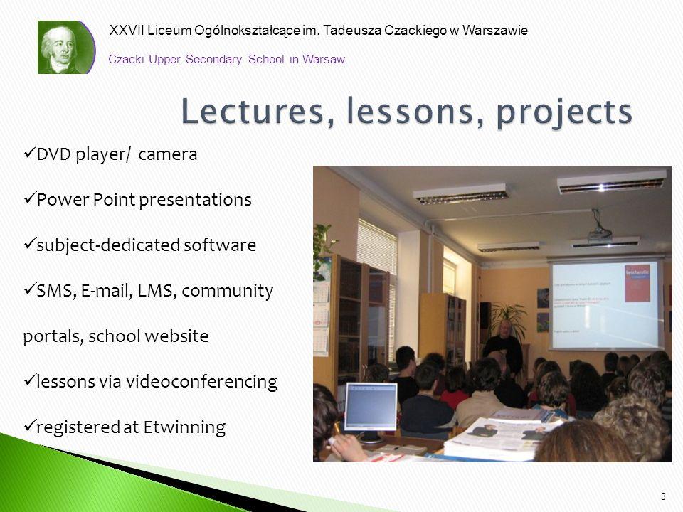XXVII Liceum Ogólnokształcące im. Tadeusza Czackiego w Warszawie 3 Czacki Upper Secondary School in Warsaw DVD player/ camera Power Point presentation