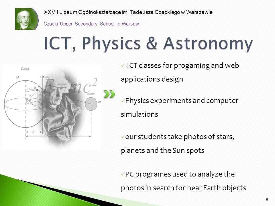 XXVII Liceum Ogólnokształcące im. Tadeusza Czackiego w Warszawie ICT classes for progaming and web applications design Physics experiments and compute