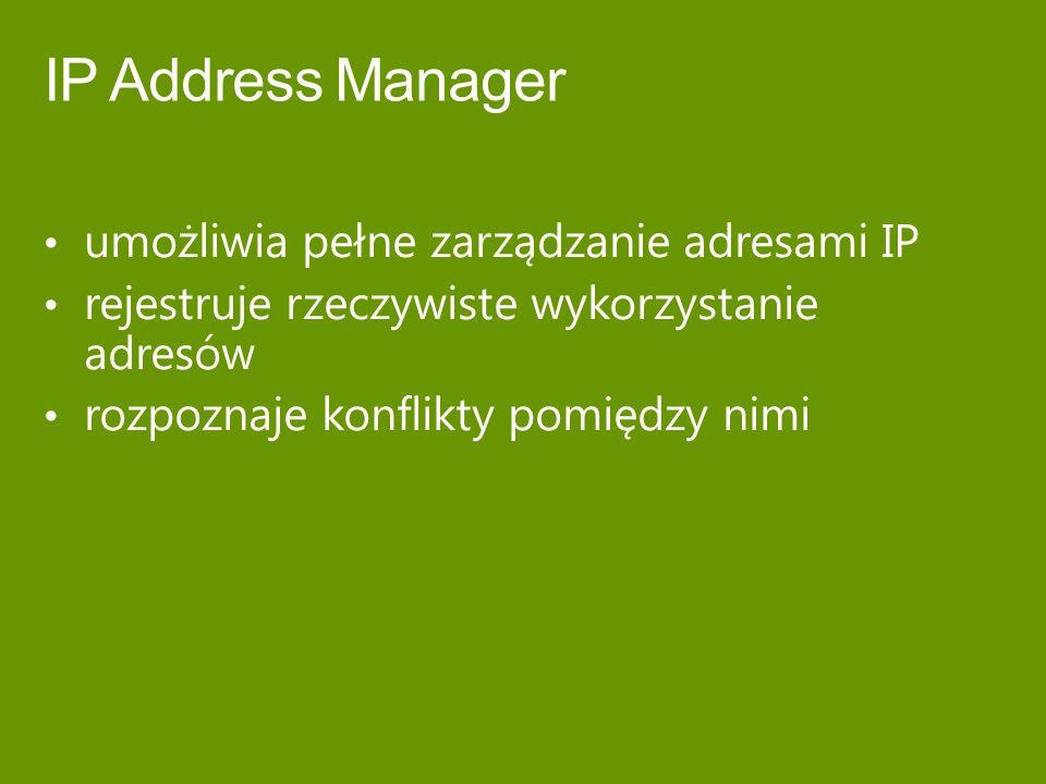 umożliwia pełne zarządzanie adresami IP rejestruje rzeczywiste wykorzystanie adresów rozpoznaje konflikty pomiędzy nimi