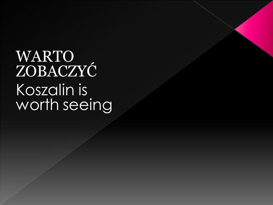 WARTO ZOBACZYĆ Koszalin is worth seeing