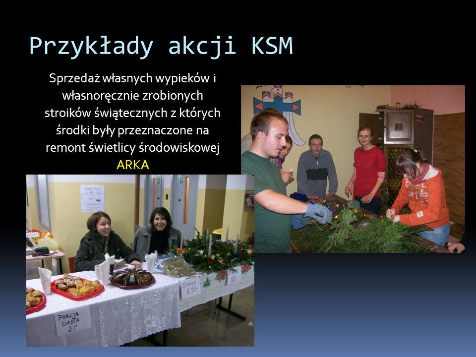 Przykłady akcji KSM Sprzedaż własnych wypieków i własnoręcznie zrobionych stroików świątecznych z których środki były przeznaczone na remont świetlicy środowiskowej ARKA