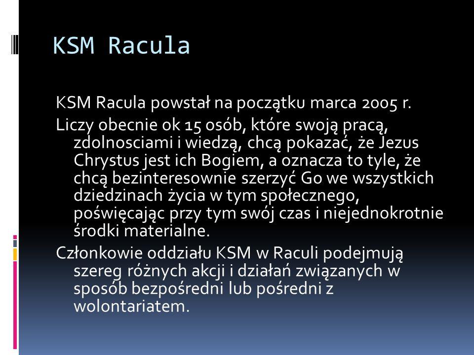 KSM Racula KSM Racula powstał na początku marca 2005 r. Liczy obecnie ok 15 osób, które swoją pracą, zdolnosciami i wiedzą, chcą pokazać, że Jezus Chr